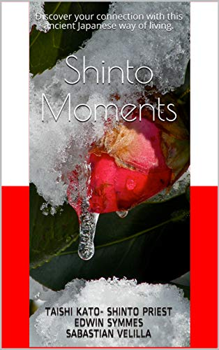 Shinto Moments: Discover your connection with this ancient Japanese way of living. (English Edition)