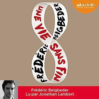Une vie sans fin                   De :                                                                                                                                 Frédéric Beigbeder                               Lu par :                                                                                                                                 Jonathan Lambert                      Durée : 7 h et 6 min     28 notations     Global 3,9