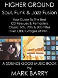 HIGHER GROUND - Soul, Funk & Jazz Fusion - Your Guide To The Best CD Reissues & Remasters...: (Sounds Good Music Book) (English Edition)
