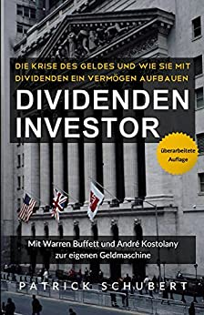 Dividenden Investor: Die Krise des Geldes und wie Sie mit  Dividenden ein Vermögen aufbauen - überarbeitete Auflage von [Patrick Schubert]