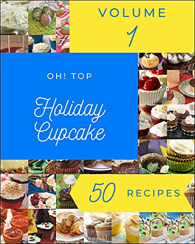 Oh! Top 50 Holiday Cupcake Recipes Volume 1: A Must-have Holiday Cupcake Cookbook for Everyone (English Edition)