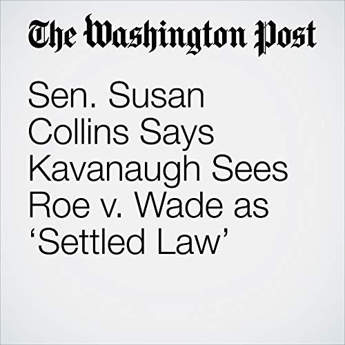 Sen. Susan Collins Says Kavanaugh Sees Roe v. Wade as 'Settled Law' copertina