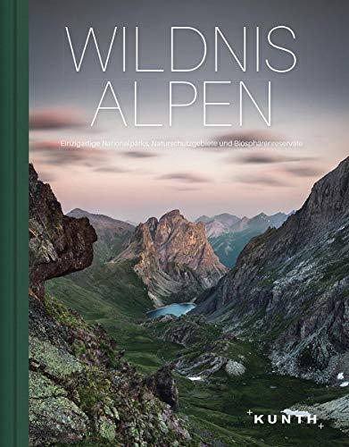 Wildnis Alpen: Einzigartige Nationalparks, Naturschutzgebiete und Biosphärenreservate (KUNTH Bildbände/Illustrierte Bücher)