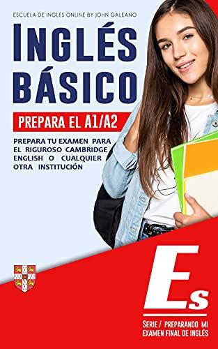 Inglés Básico: Prepara el A1/A2 (Preparando mi examen final de inglés nº 1) (Spanish Edition)