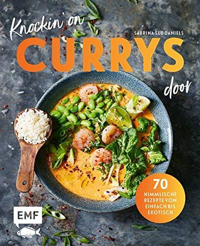 Knockin' on CURRYS door: 70 himmlische Rezepte von einfach bis exotisch: Linsen-Kokos-Curry, Chana Masala, Express Butter Chicken, Rotes ... mit Jakobsmuscheln, Chicken Tikka Dal ...
