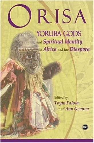 Orisa: Yoruba Gods and Spiritual Identity in Africa and the Diaspora