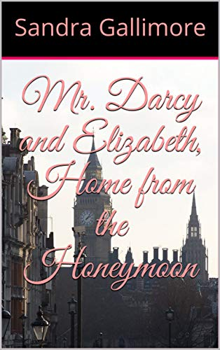 Mr. Darcy and Elizabeth, Home from the Honeymoon by [Sandra Gallimore]
