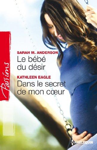 Le bébé du désir - Dans le secret de mon coeur (Passions) (French Edition)