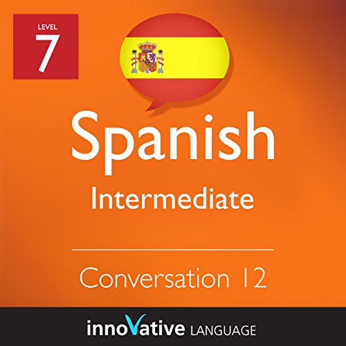 Intermediate Conversation #12 (Spanish)      Intermediate Spanish #13              By:                                                                                                                                 Innovative Language Learning                               Narrated by:                                                                                                                                 SpanishPod101.com                      Length: 12 mins     Not rated yet     Overall 0.0
