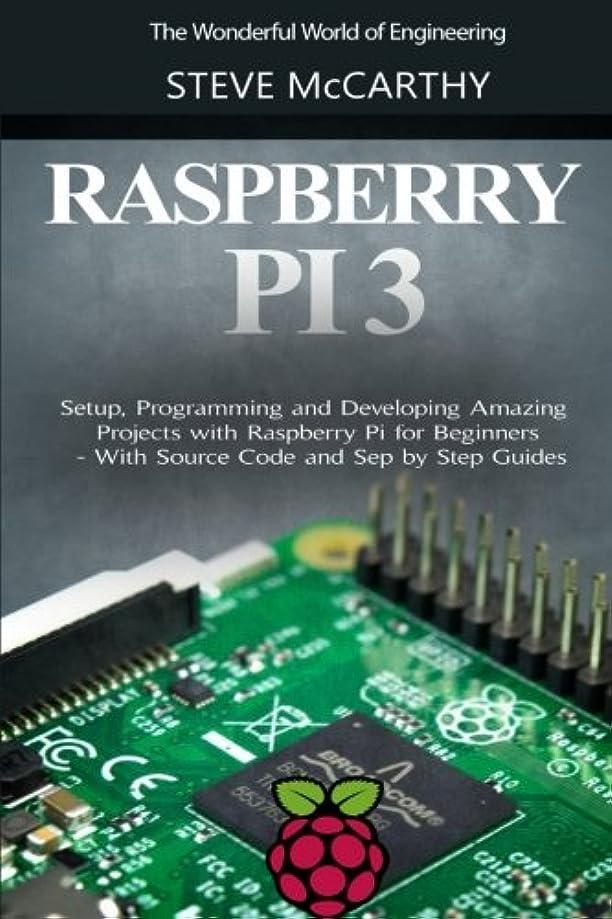スチュアート島調子地殻Raspberry Pi 3: Setup, Programming and Developing Amazing Projects with Raspberry Pi for Beginners - With Source Code and Step by Step Guides (The Wonderful World of Engineering)