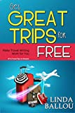 Get Great Trips for Free: Make Travel Writing Work for You