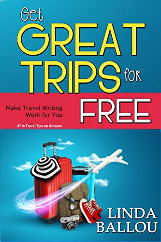 Book: Get Great Trips for Free - Make Travel Writing Work for You by Linda Ballou