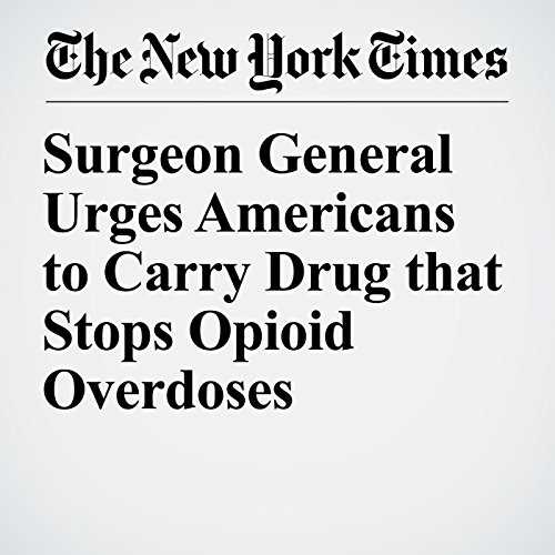 Surgeon General Urges Americans to Carry Drug that Stops Opioid Overdoses copertina