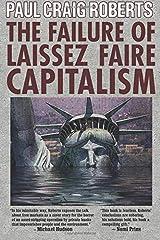The Failure of Laissez Faire Capitalism by Roberts, Paul Craig (June 1, 2013) Paperback Paperback