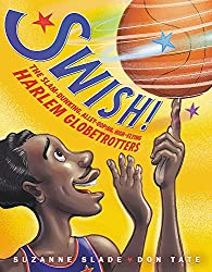 Image: Swish!: The Slam-Dunking, Alley-Ooping, High-Flying Harlem Globetrotters | Hardcover – Picture Book: 40 pages | by Suzanne Slade (Author), Don Tate (Illustrator). Publisher: Little, Brown Books for Young Readers; Illustrated edition (November 10, 2020)