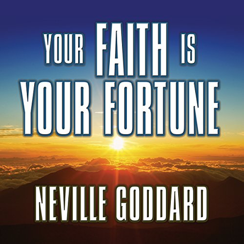 Your Faith Is Your Fortune                   By:                                                                                                                                 Neville Goddard                               Narrated by:                                                                                                                                 Mitch Horowitz                      Length: 3 hrs and 33 mins     27 ratings     Overall 4.8