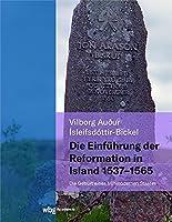 Die Einfuehrung der Reformation in Island 1537 - 1565: Die Geburt eines fruehmodernen Staates