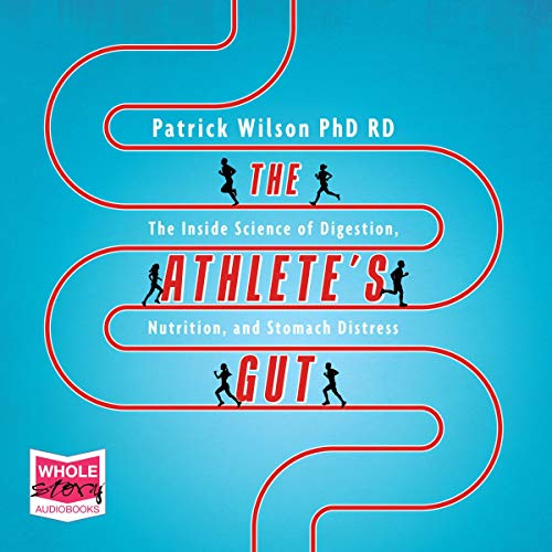 The Athlete's Gut: The Inside Science of Digestion, Nutrition, and Stomach Distress