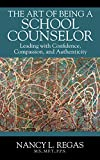 The Art of Being a School Counselor: Leading with Confidence, Compassion & Authenticity