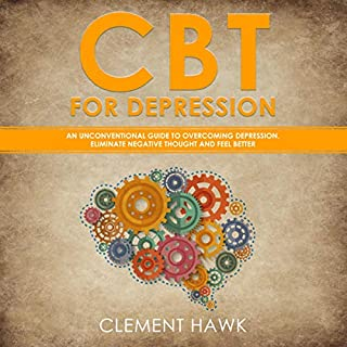 CBT for Depression: An Unconventional Guide to Overcome Depression, Eliminate Negative Thoughts, and Feel Better audiobook cover art