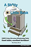 A Sh*tty Little Book: Urine-Diverting Dehydrating Toilet, Safe Sewage Best Fertilizer, 6'X9' Black and White