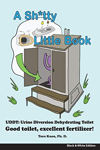 """A Sh*tty Little Book: Urine-Diverting Dehydrating Toilet, Safe Sewage Best Fertilizer, 6""""X9"""" Black and White"""