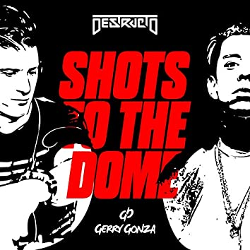 Shots to the Dome (feat. Gerry Gonza)