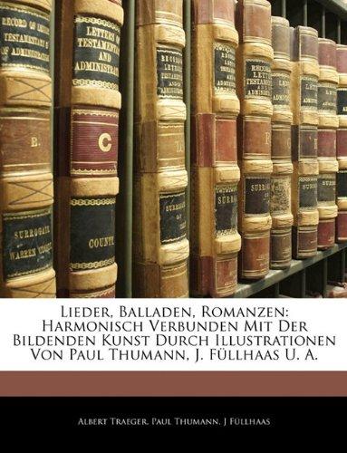 Lieder, Balladen, Romanzen: Harmonisch Verbunden Mit Der Bildenden Kunst Durch Illustrationen Von Paul Thumann, J. Fullhaas U. A.