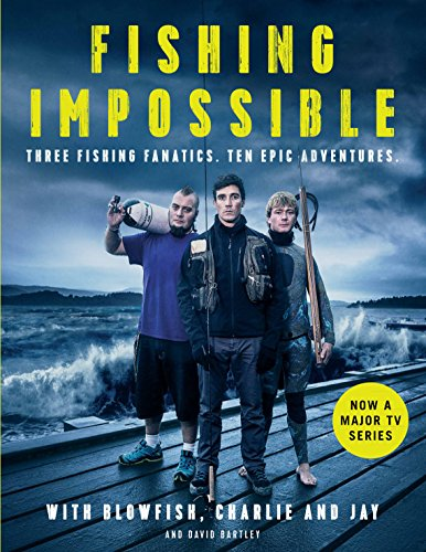 Fishing Impossible: Three Fishing Fanatics. Ten Epic Adventures. The TV tie-in book to the BBC Worldwide series with ITV…