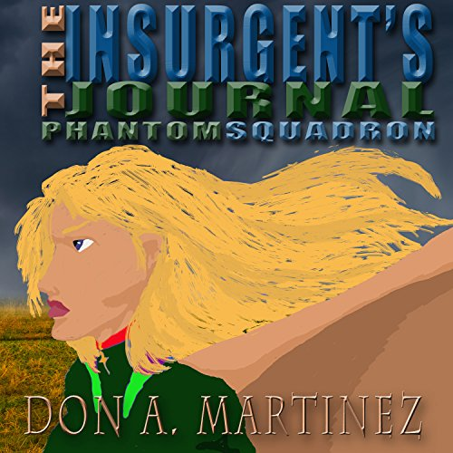 The Insurgent's Journal     Phantom Squadron, Book 3              By:                                                                                                                                 Don A. Martinez                               Narrated by:                                                                                                                                 Marie Townsend                      Length: 5 hrs and 42 mins     Not rated yet     Overall 0.0