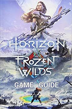 Horizon Zero Dawn Game Guide  Complete Edition Including The Frozen Wilds Expansion