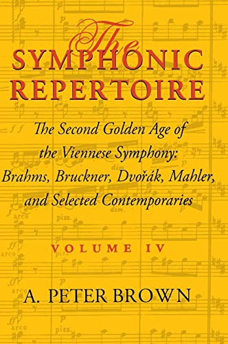 Symphonic Repertoire: The Second Golden Age of the Viennese Symphony: Brahms, Bruckner, Dvorak, Mahler, and Selected Contemporaries