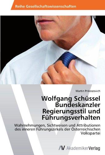 Wolfgang Schüssel  Bundeskanzler  Regierungsstil und Führungsverhalten: Wahrnehmungen, Sichtweisen und Attributionen des inneren Führungszirkels der Österreichischen Volkspartei