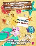 Cahier d'Activités Multi-Jeux pour Adultes et Ados - Vacances à la plage: Jeux d'activités en famille : Mots-mêlés, Sudokus, Labyrinthes, Coloriages, ... pour vous occuper à la plage ! ou ailleurs…