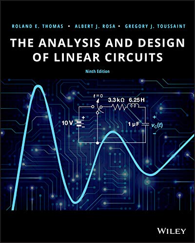 Compare Textbook Prices for The Analysis and Design of Linear Circuits 9 Edition ISBN 9781119723424 by Thomas, Roland E.,Rosa, Albert J.,Toussaint, Gregory J.