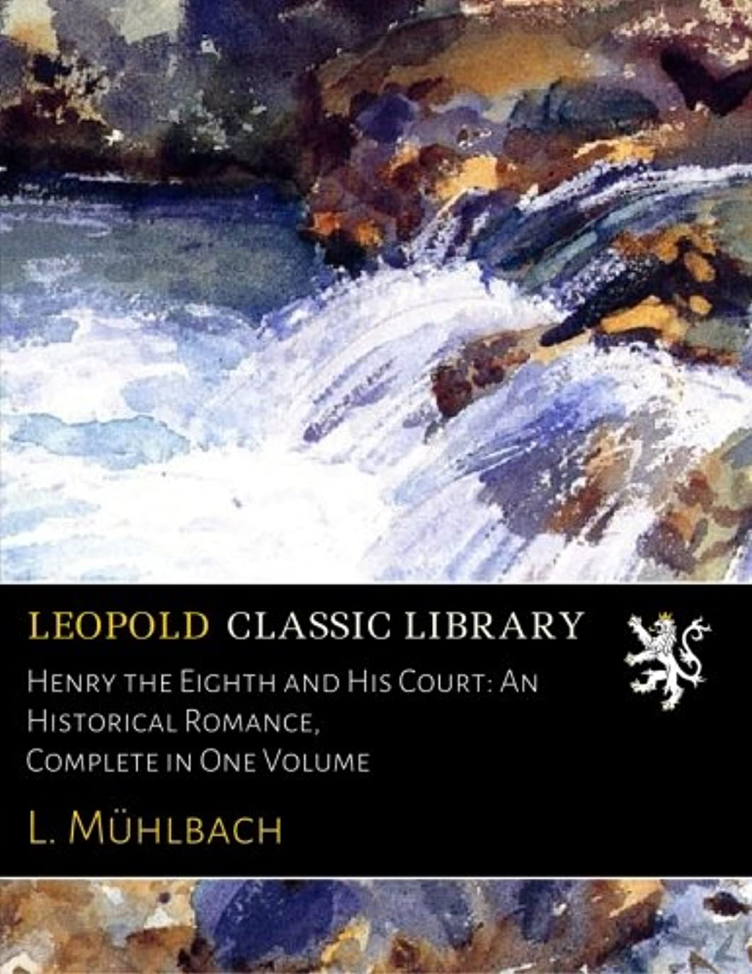 Henry the Eighth and His Court: An Historical Romance, Complete in One Volume
