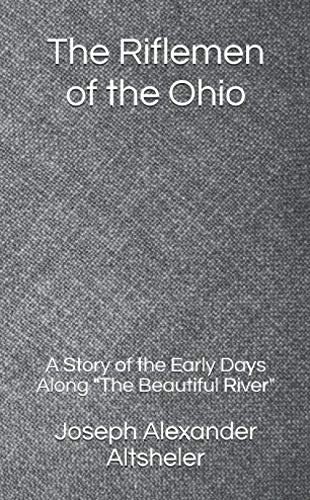 The Riflemen of the Ohio: A Story of the Early Days Along 'The Beautiful River'