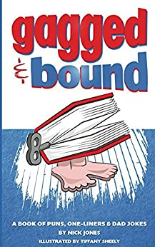 Gagged and Bound: A book of puns, one-liners and dad jokes by [Nick Jones, Tiffany Sheely, Ben Corrigan]