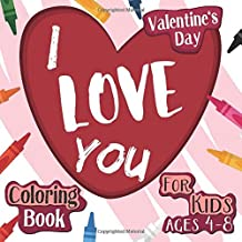 I Love You Valentine's Day Coloring Book For Kids Ages 4-8: Full of cuteness and love for Ages 4-8, 8-12