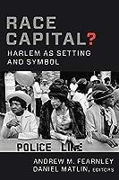 Race Capital?: Harlem As Setting and Symbol
