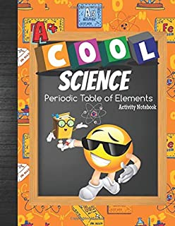 Cool Science Periodic Table of Elements Activity Notebook: Learn The Periodic Table: Study 118 Elements Chart Layout, Quizzes, Matching & Writing Exercise, Grade Tracker & Bonus Coloring Pages