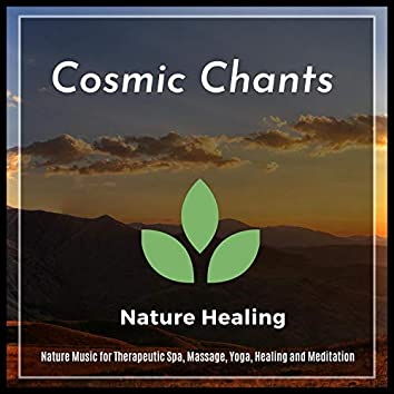 Cosmic Chants - Nature Music For Therapeutic Spa, Massage, Yoga, Healing And Meditation