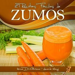 27 Recetas Fáciles de Zumos (Recetas Fáciles: Zumos y Batidos nº 1 ...