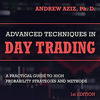 Advanced Techniques in Day Trading     A Practical Guide to High Probability Strategies and Methods              By:                                                                                                                                 Andrew Aziz                               Narrated by:                                                                                                                                 Chris Abell                      Length: 6 hrs and 54 mins     91 ratings     Overall 4.7