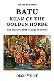 Batu, Khan of the Golden Horde: The Mongol Khans Conquer Russia (The Silk Road)