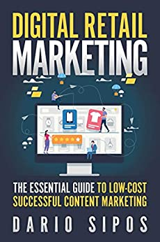 Digital Retail Marketing: The Essential Guide to Low-Cost, Successful Content Marketing by [Dario Sipos]