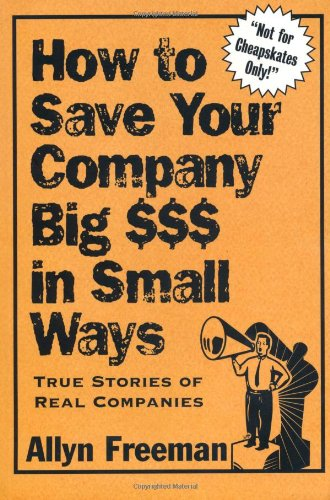 Save Your Company $$$: True Stories of Real Companies