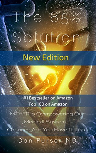 The 85% Solution: MTHFR is Overpowering Our Medical System -- Chances Are You Have It Too… (English Edition)