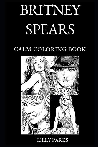 Britney Spears Calm Coloring Book: 0 (Britney Spears Calm Coloring Books)