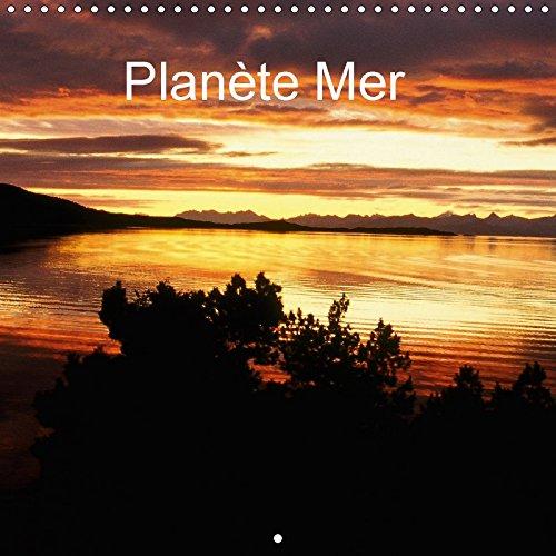Planète Mer (Calendrier mural 2018 300 × 300 mm Square): Le voyage devient une source inépuisable de joie et d\'enrichissement personnel. (Calendrier ... [Kalender] [Apr 01, 2017] Leroy, Dominique